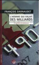 Couverture du livre « L'homme qui valait des milliards ; le hacker de Bordeaux » de Francois Darnaudet aux éditions Wartberg