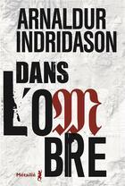 Couverture du livre « La trilogie des ombres T.1 ; dans l'ombre » de Arnaldur Indridason aux éditions Metailie