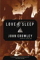 Couverture du livre « Love & Sleep » de John Crowley aux éditions Overlook