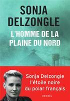 Couverture du livre « L'homme de la plaine du nord » de Sonja Delzongle aux éditions Denoel