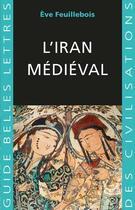 Couverture du livre « L'Iran médiéval » de Eve Feuillebois aux éditions Belles Lettres