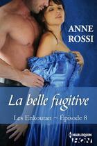 Couverture du livre « Les Enkoutan t.8 ; la belle fugitive » de Anne Rossi aux éditions Hqn