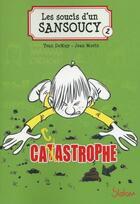Couverture du livre « Les soucis d'un Sansoucy T.2 ; cacastrophe » de Yvan Demuy et Jean Morin aux éditions Slalom