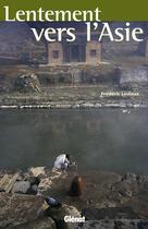 Couverture du livre « Lentement Vers L'Asie » de Frederic Lecloux aux éditions Glenat