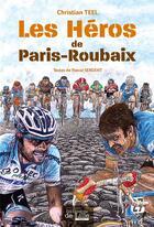 Couverture du livre « Les héros de Paris-Roubaix » de Christian Teel et Pascal Sergent aux éditions Les Lumieres De Lille