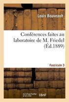 Couverture du livre « Conferences faites au laboratoire de m. friedel. fascicule 3 » de Bouveault Louis aux éditions Hachette Bnf
