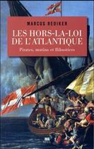Couverture du livre « Les hors-la-loi de l'Atlantique ; pirates, mutins et flibustiers » de Marcus Rediker aux éditions Seuil