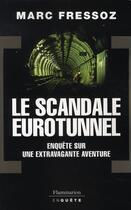 Couverture du livre « Le scandale eurotunnel » de Marc Fressoz aux éditions Flammarion