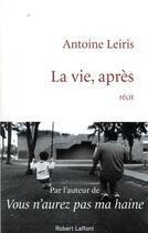 Couverture du livre « La vie, après » de Leiris Antoine aux éditions Robert Laffont