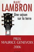 Couverture du livre « Une Saison Sur La Terre » de Marc Lambron aux éditions Grasset Et Fasquelle