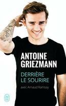 Couverture du livre « Derrière le sourire » de Antoine Griezmann et Arnaud Ramsay aux éditions J'ai Lu