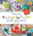 Couverture du livre « Petites expériences avec ses sens ; 30 recettes pour s'éclater en famille » de Marie Gervais aux éditions Le Temps Apprivoise