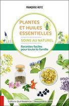 Couverture du livre « Plantes et huiles essentielles : soins au naturel ; recettes faciles pour toute la famille » de Francoise Heitz aux éditions Quintessence