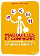 Couverture du livre « Magouilles et compagnie ; cas de conscience au travail : comment réagir ? » de Myriam Terlinden aux éditions Quasar