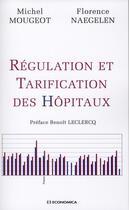 Couverture du livre « Regulation Et Tarification Des Hopitaux » de Mougeot Naegelen aux éditions Economica