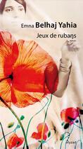 Couverture du livre « Jeux des rubans » de Emna Belhaj Yahia aux éditions Elyzad