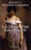 Couverture du livre « La dernière bagnarde » de Bernadette Pecassou-Camebrac aux éditions Flammarion