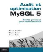 Couverture du livre « Audit et optimisation MySQL 5 ; bonnes pratiques pour l'administrateur » de Borghino/Dasini aux éditions Eyrolles