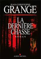 Couverture du livre « La dernière chasse » de Jean-Christophe Grange aux éditions Albin Michel