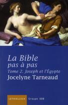 Couverture du livre « La Bible pas à pas t.2 ; Joseph et l'Egypte » de Jocelyne Tarneaud aux éditions Lethielleux