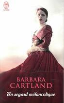 Couverture du livre « Un regard mélancolique » de Barbara Cartland aux éditions J'ai Lu