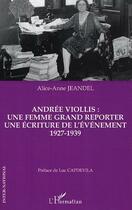 Couverture du livre « Andrée Viollis : une femme grand reporter, une écriture de l'événement, 1927-1939 » de Alice-Anne Jeandel aux éditions Harmattan