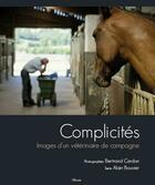 Couverture du livre « Complicités ; images d'un vétérinaire de campagne » de Alain Bouvier et Bertrand Cardon aux éditions Etrave