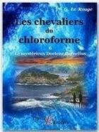 Couverture du livre « Le mystérieux doctur Cornélius t.6 ; les chevaliers du chloroforme » de Gustave Le Rouge aux éditions Thriller Editions