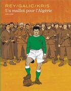 Couverture du livre « Un maillot pour l'Algérie » de Kris et Bertrand Galic et Javi Rey aux éditions Dupuis