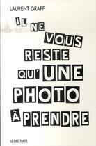 Couverture du livre « Il ne vous reste qu'une photo à prendre » de Laurent Graff aux éditions Le Dilettante