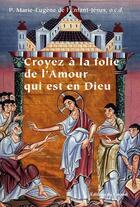 Couverture du livre « Croyez à la folie de l'Amour qui est en Dieu » de Marie-Eugene De L'Enfant-Jesus aux éditions Carmel