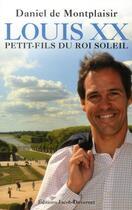 Couverture du livre « Louis XX ; petit-fils du roi soleil » de Daniel De Montplaisir aux éditions Jacob-duvernet