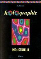 Couverture du livre « Holographie industrielle » de Paul Smigielski aux éditions Teknea