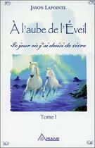 Couverture du livre « À l'aube de l'éveil t.1 ; le jour où j'ai choisi de vivre » de Jason Lapointe aux éditions Ariane
