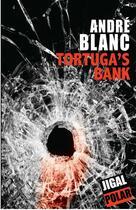 Couverture du livre « Tortuga's bank » de Andre Blanc aux éditions Jigal