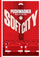 Couverture du livre « Soft City » de Hariton Pushwagner aux éditions Inculte
