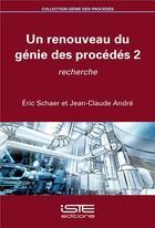 Couverture du livre « Un renouveau du génie des procédés t.2 ; recherche » de Andre Jean-Claude et Eric Schaer aux éditions Iste