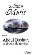 Couverture du livre « Abdul bashur, le reveur de navires » de Mutis-A aux éditions Grasset Et Fasquelle