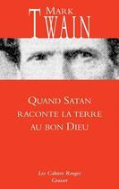 Couverture du livre « Quand Satan raconte la terre au bon dieu » de Mark Twain aux éditions Grasset Et Fasquelle