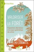 Couverture du livre « Valoriser la forêt ; propositions alternatives à la coupe systématique des arbres » de Bruno Minier aux éditions De Terran