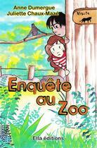 Couverture du livre « Enquête au zoo » de Anne Dumergue et Juliette Chaux-Maze aux éditions Ella Editions