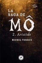 Couverture du livre « La saga de Mô t.2 ; Aristide » de Michel Torres aux éditions Publie.net