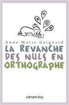 Couverture du livre « La revanche des nuls en orthographe » de Anne-Marie Gaignard aux éditions Calmann-levy
