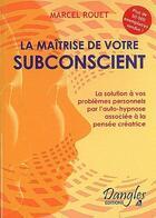 Couverture du livre « La maîtrise de votre subconscient » de Marcel Rouet aux éditions Dangles