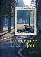 Couverture du livre « Le dernier jour » de Alain Kolly aux éditions Benevent