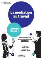 Couverture du livre « La médiation au travail ; comment réussir ? » de Jean-Edouard Gresy et Florence Duret-Salzer et Cristina Kuri aux éditions De Boeck Superieur