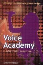 Couverture du livre « Voice academy t.1 ; début de l'aventure » de Jacques Lindecker aux éditions City