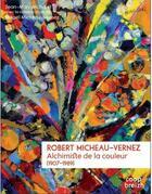 Couverture du livre « Robert Micheau-Vernez ; 1907-1989 ; alchimiste de la couleur » de Jean-Marc Michaud aux éditions Coop Breizh