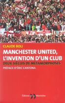 Couverture du livre « Manchester United, L'Invention D'Un Club (L') » de Claude Boli aux éditions La Martiniere