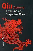Couverture du livre « Il était une fois l'inspecteur Chen » de Xiaolong Qiu aux éditions Liana Levi